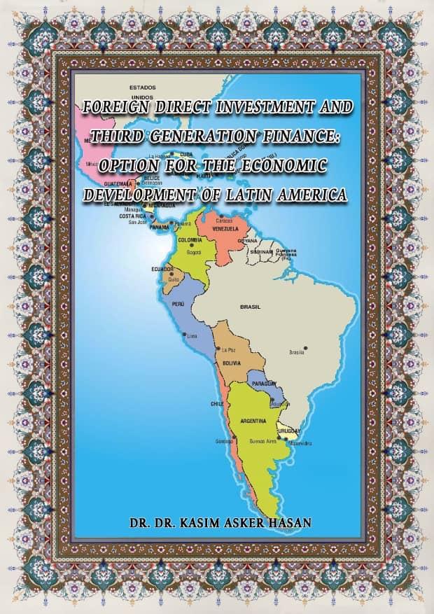INVERSIÓN EXTRANJERA DIRECTA Y FINANZAS DE TERCERA GENERACIÓN OPCIÓN PARA EL DESARROLLO ECONÓMICO DE AMÉRICA LATINA . Por: Dr. Kasim Asker Hasan (Versión Inglés)