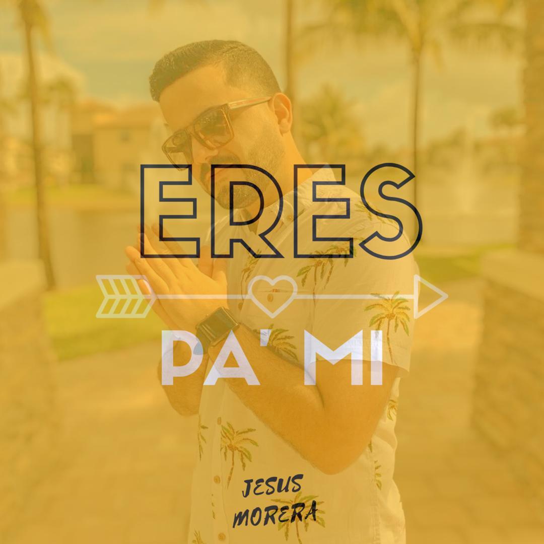 """""""Eres Pa Mí """" es el nuevo éxito musical de Jesus Morera"""