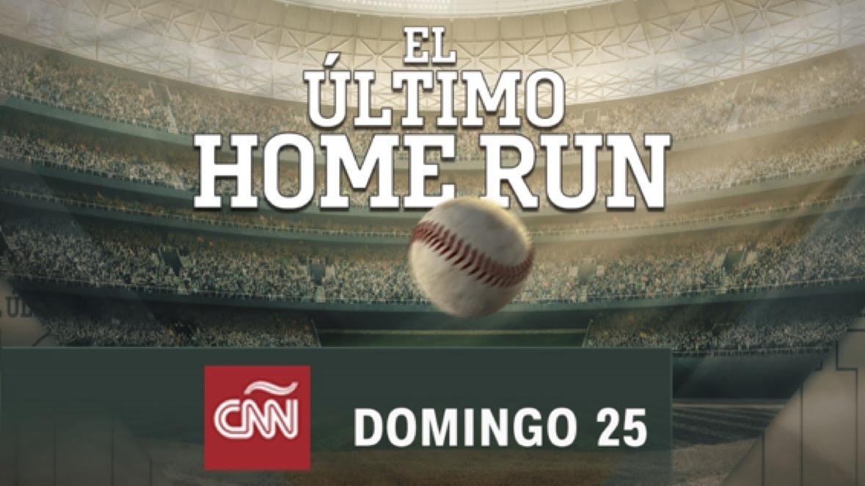 Una joya para los amantes del béisbol. CNN EN ESPAÑOL ESTRENA  ESTE DOMINGO 25 «EL ÚLTIMO HOME RUN»