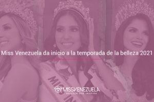 MISS VENEZUELA DA INICIO A LA TEMPORADA DE LA BELLEZA 2021